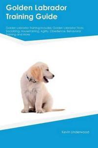 Golden Labrador Training Guide Golden Labrador Training Includes