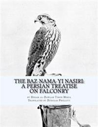 The Baz-Nama-Yi Nasiri: A Persian Treatise on Falconry