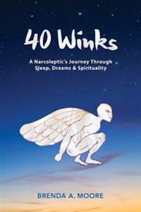 40 Winks: A Narcoleptic's Journey Through Sleep, Dreams & Spirituality