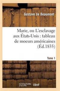 Marie, Ou L'Esclavage Aux Etats-Unis: Tableau de Moeurs Americaines T01