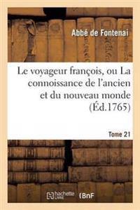 Le Voyageur Francois, Ou La Connoissance de L'Ancien Et Du Nouveau Monde Tome 21