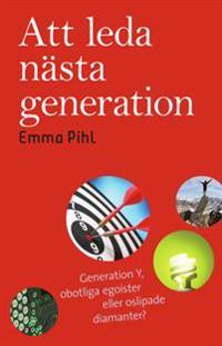 Att leda nästa generation : generation Y, obotliga egoister eller oslipade