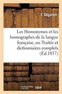 Les Homonymes Et Les Homographes de la Langue Francaise, Ou Traites Et Dictionnaires Complets