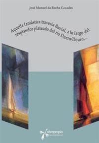 Aquella Fantastica Travesia Fluvial: A Lo Largo del Resplandor Plateado del Rio Duero/Douro...