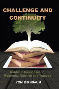 Challenge and Continuity: Rabbinic Responses to Modernity, Science and Tragedy