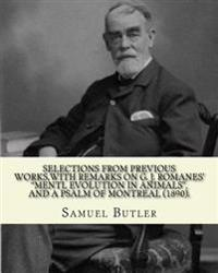 "Selections from Previous Works, with Remarks on G. J. Romanes' ""Mentl Evolution in Animals,"" and a Psalm of Montreal (1890). by: Samuel Butler"