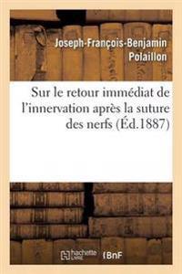 Sur Le Retour Imm�diat de l'Innervation Apr�s La Suture Des Nerfs