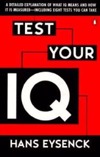 Test Your IQ: A Detailed Explanation of What IQ Means and How It Is Measured -- Including Eight Tests You Can Take