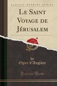 Le Saint Voyage de Jerusalem (Classic Reprint)