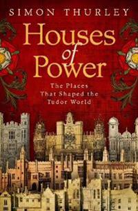 Houses of power - the places that shaped the tudor world