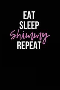 Eat Sleep Shimmy Repeat: Blank Lined Journal - 180 Pages - 6x9