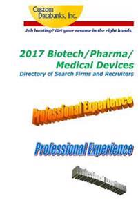 2017 Biotech/Pharma/Medical Devices Directory of Search Firms and Recruiters: Job Hunting? Get Your Resume in the Right Hands