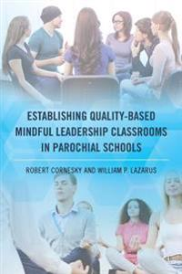 Establishing Quality-Based Mindful Leadership Classrooms in Parochial Schools