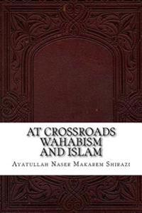 At Crossroads Wahabism and Islam