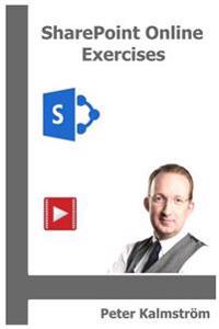 Sharepoint Online Exercises: Step by Step Instructions for Sharepoint Key Processes