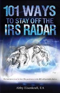 101 Ways to Stay Off the IRS Radar