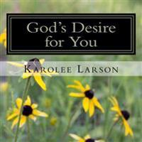 God's Desire for You: Thirty-One Desires God Has for Your Life