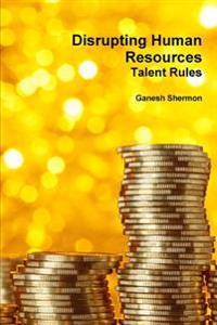 Disrupting Human Resources Talent Rules