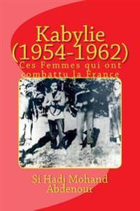 Kabylie (1954-1962): Ces Femmes Qui Ont Combattu La France