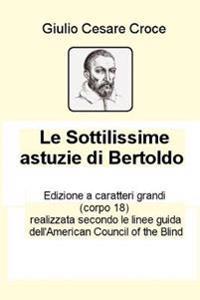 Le Sottilissime Astuzie Di Bertoldo: Edizione a Grandi Caratteri (Corpo 18)