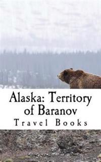 Alaska: Territory of Baranov: A 5 X 8 Blank Journal