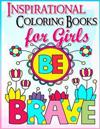 Coloring Books for Girls: Inspirational Coloring Book for Girls: A Gorgeous Coloring Book for Girls 2017 (Cute, Relaxing, Inspiring, Quotes, Col