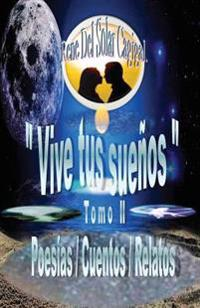 """""""Vive Tus Suenos"""" Tomo II: Poesias/Cuentos/Relatos"""