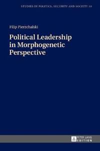 Political Leadership in Morphogenetic Perspective