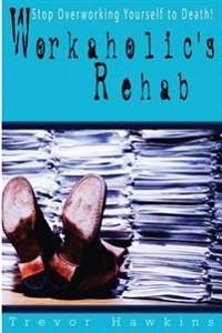 Workaholic's Rehab: Stop Overworking Yourself to Death!