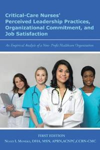 Critical-care Nurses' Perceived Leadership Practices, Organizational Commitment, and Job Satisfaction