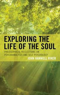 Exploring the Life of the Soul: Philosophical Reflections on Psychoanalysis and Self Psychology