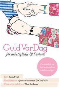 GuldVarDag för arbetsglädje och livslust! : en handbok om kulturaktivteter i äldreomsorgen