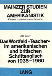 Das Wortfeld -Teacher- Im Amerikanischen Und Britischen Schriftenglisch Von 1935-1960