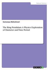 The Ring Pendulum. a Physics Exploration of Diameter and Time Period
