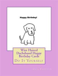 Wire Haired Dachshund Happy Birthday Cards: Do It Yourself