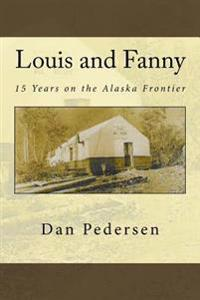 Louis and Fanny: 15 Years on the Alaska Frontier