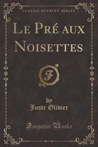 Le PR� Aux Noisettes (Classic Reprint)