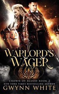 Warlord's Wager: A Steampunk Fantasy in the Crown of Blood Series: Book Two