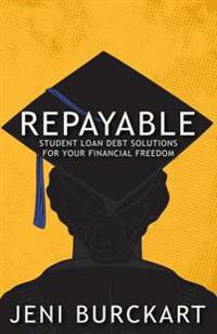 Repayable: Student Loan Debt Solutions for Your Financial Freedom
