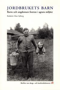 Jordbrukets barn : barns och ungdomars fostran i agrara miljöer