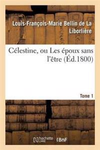 Celestine, Ou Les Epoux Sans L'Etre
