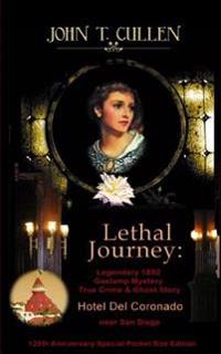 Lethal Journey: Legendary 1892 Gaslamp Mystery: True Crime & Ghost Story Hotel del Coronado Near San Diego 125th Anniversary Special P