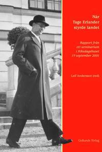 När Tage Erlander styrde landet : rapport från ett seminarium i Riksdagshus