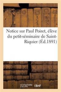 Notice Sur Paul Poiret, �l�ve Du Petit-S�minaire de Saint-Riquier
