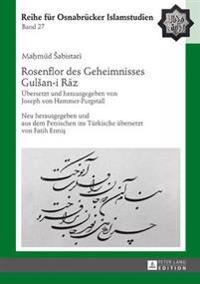 Rosenflor Des Geheimnisses Gulsan-I Rāz: Uebersetzt Und Herausgegeben Von Joseph Von Hammer-Purgstall. Neu Herausgegeben Und Aus Dem Persischen I