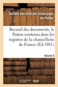 Recueil Des Documents, Le Poitou Contenus Dans Les Registres de la Chancellerie de France Tome 21