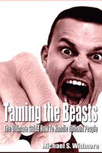 Taming the Beasts: The Ultimate Guide How to Handle Difficult People