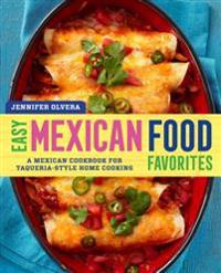 Easy Mexican Food Favorites: A Mexican Cookbook for Taqueria-Style Home Cooking