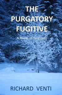 The Purgatory Fugitive: A Novel of Suspense