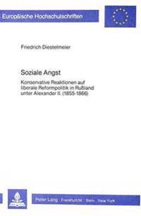 Soziale Angst: Konservative Reaktionen Auf Liberale Reformpolitik in Russland Unter Alexander II. (1855-1866)